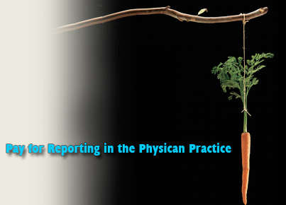 Pay for Reporting in the Physician Practice
